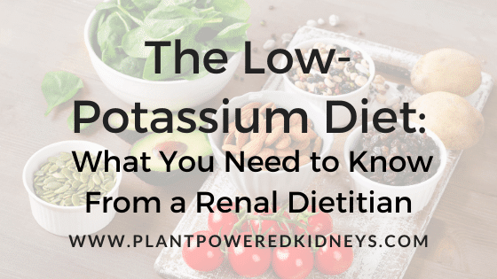 The Low-Potassium Diet: What You Need to Know From a Renal Dietitian