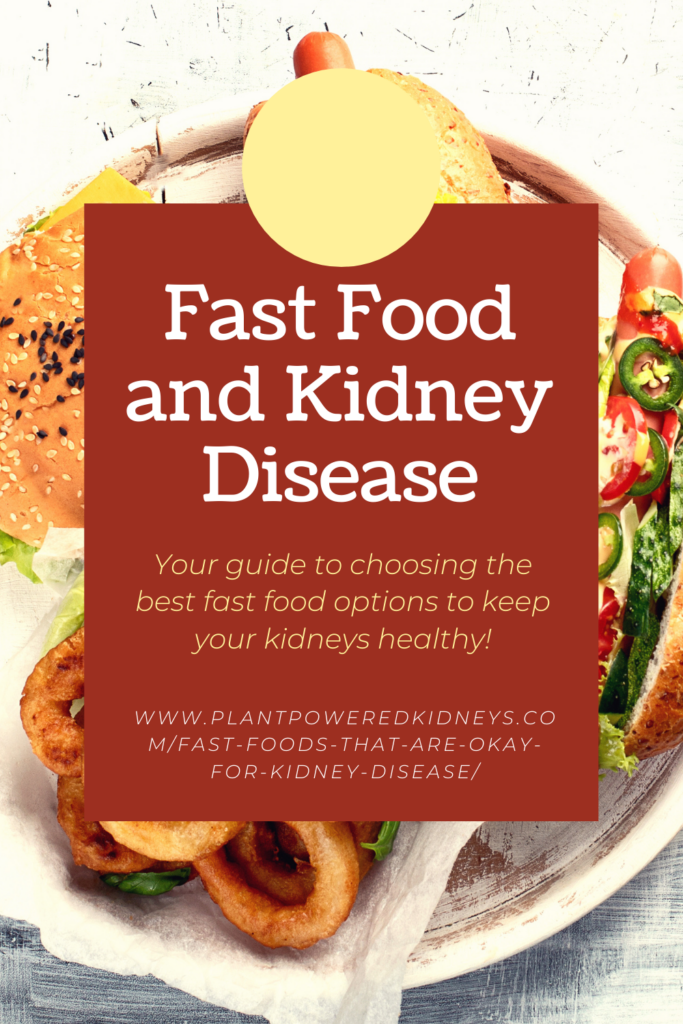 Fast Food and Kidney Disease: finding fast foods that are okay for kidney disease.