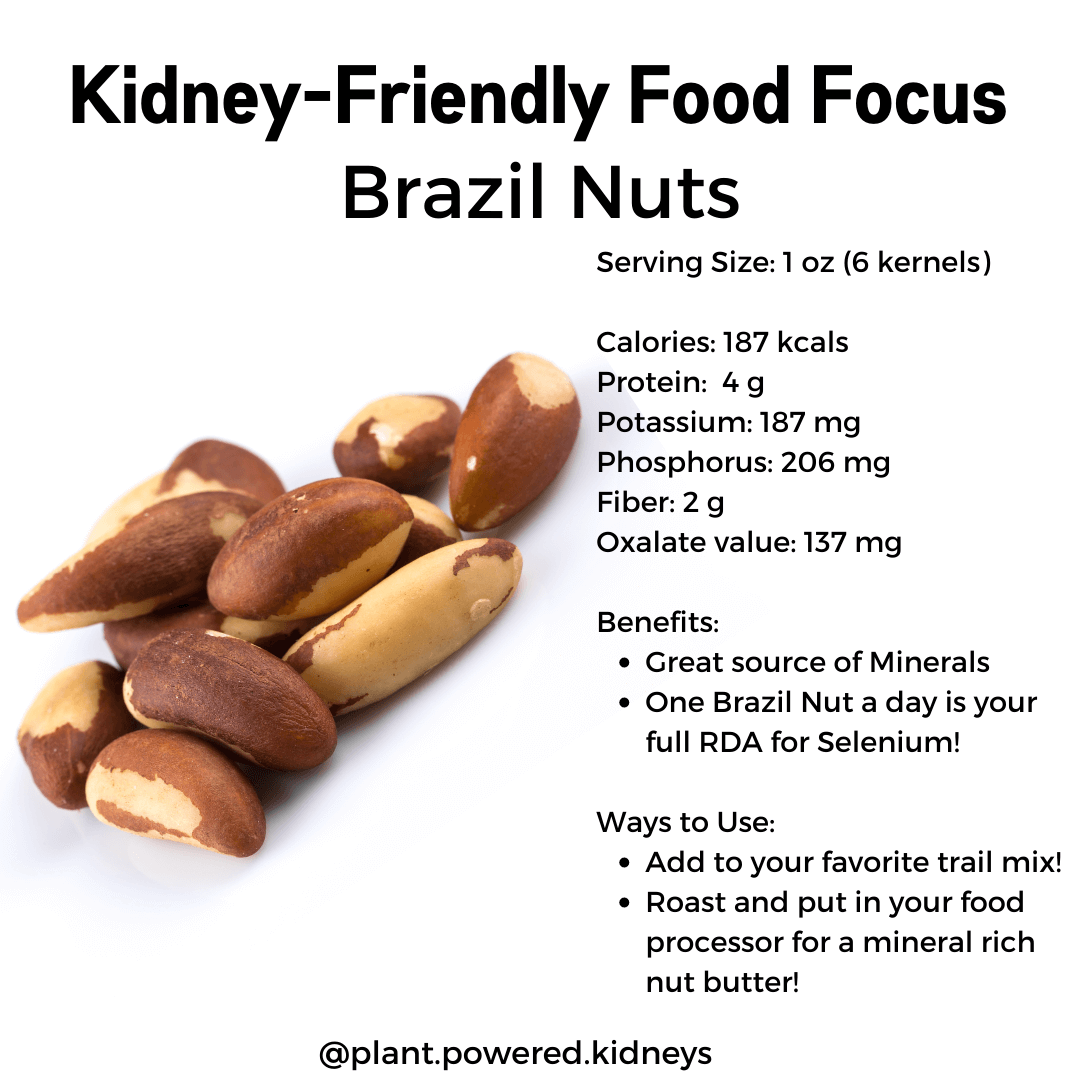 Brazil nuts are a great source of selenium! Just one brazil nut a day will be enough to cover the daily RDA for selenium! Try adding them to your trail mix or roast and use your food processor to make your own nut butter!